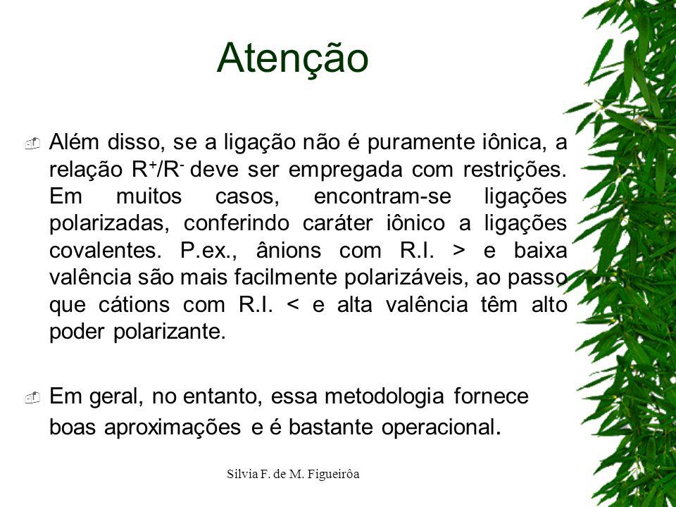 Silvia F. de M. Figueirôa Atenção Além disso, se a ligação não é puramente iônica, a relação R + /R - deve ser empregada com restrições. Em muitos cas