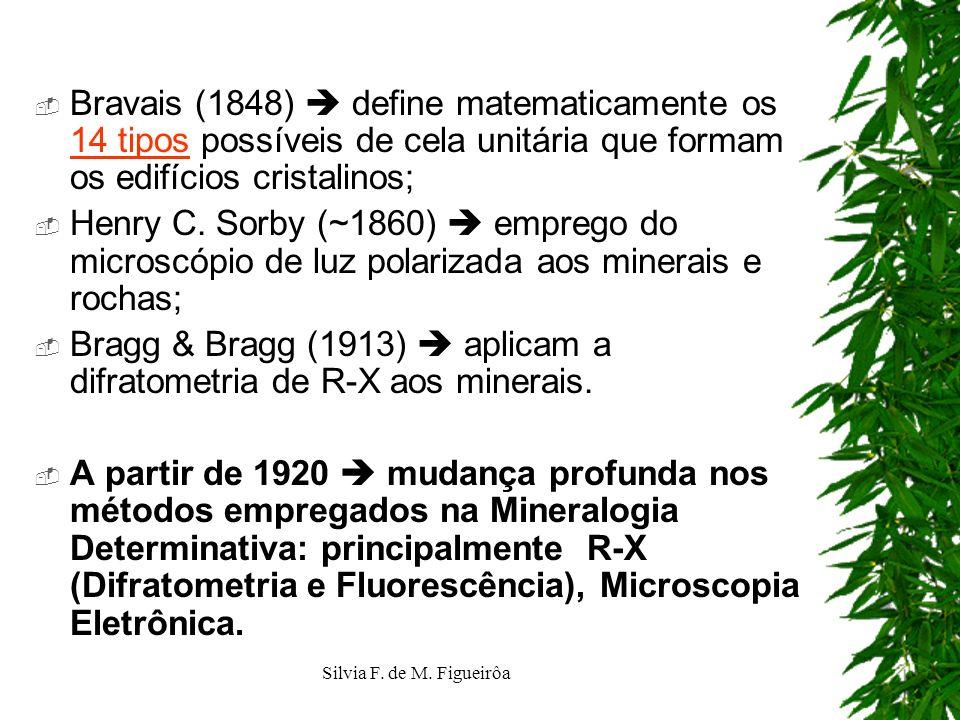 Bravais (1848) define matematicamente os 14 tipos possíveis de cela unitária que formam os edifícios cristalinos; 14 tipos Henry C. Sorby (~1860) empr
