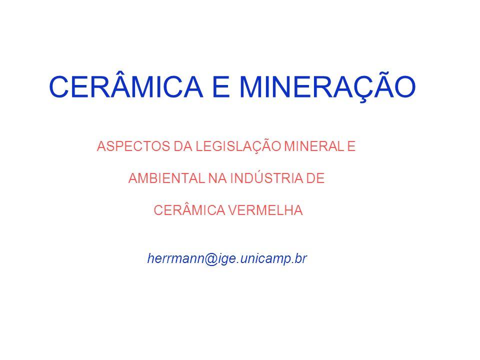CERÂMICA E MINERAÇÃO ASPECTOS DA LEGISLAÇÃO MINERAL E AMBIENTAL NA INDÚSTRIA DE CERÂMICA VERMELHA herrmann@ige.unicamp.br
