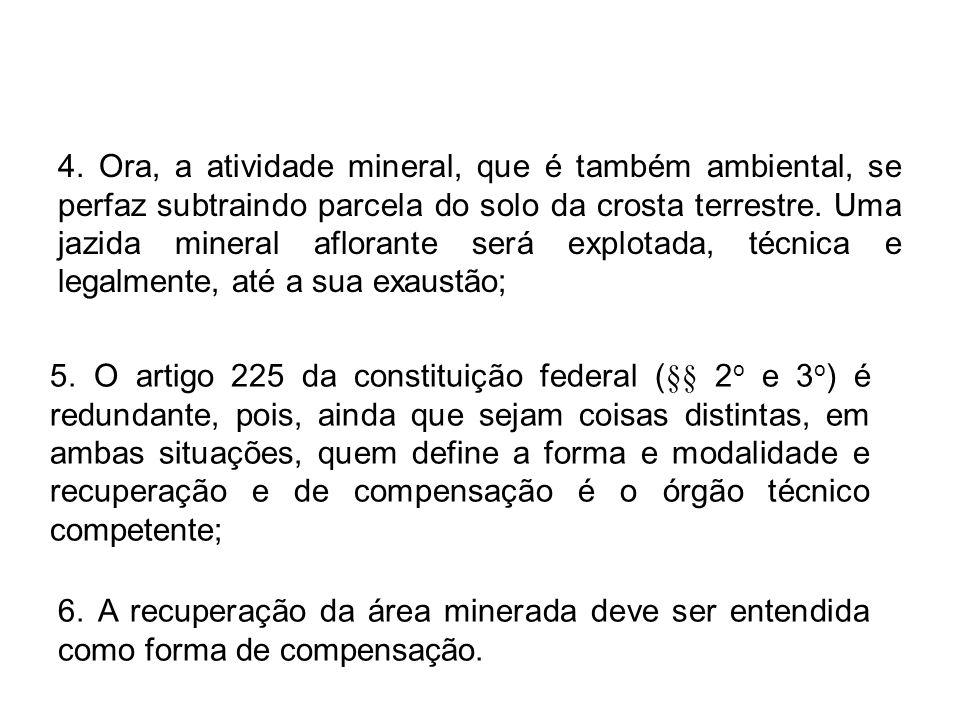 4. Ora, a atividade mineral, que é também ambiental, se perfaz subtraindo parcela do solo da crosta terrestre. Uma jazida mineral aflorante será explo