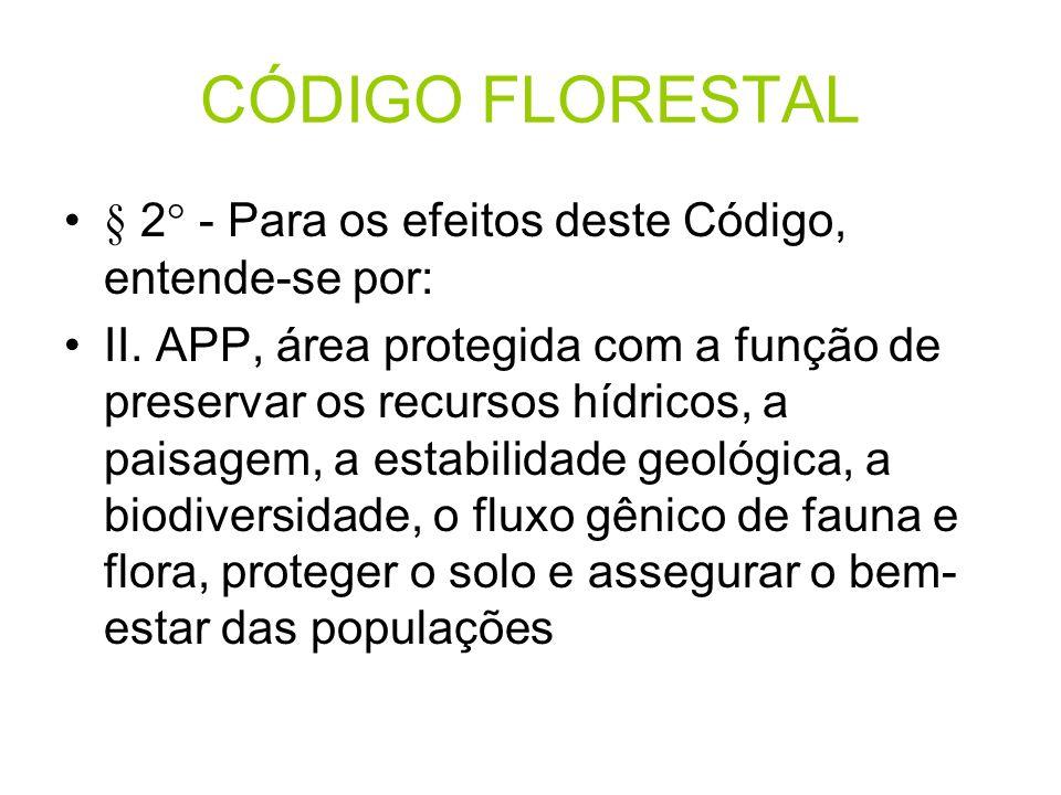 CÓDIGO FLORESTAL § 2° - Para os efeitos deste Código, entende-se por: II. APP, área protegida com a função de preservar os recursos hídricos, a paisag