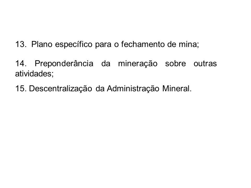 13. Plano específico para o fechamento de mina; 14. Preponderância da mineração sobre outras atividades; 15. Descentralização da Administração Mineral