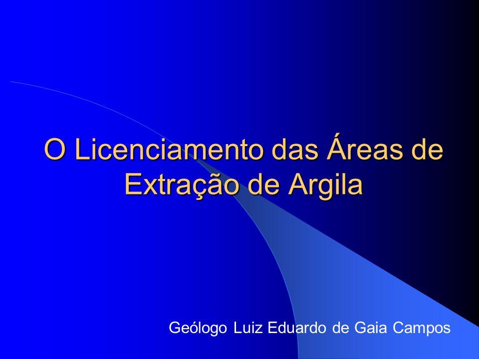O Licenciamento das Áreas de Extração de Argila Geólogo Luiz Eduardo de Gaia Campos