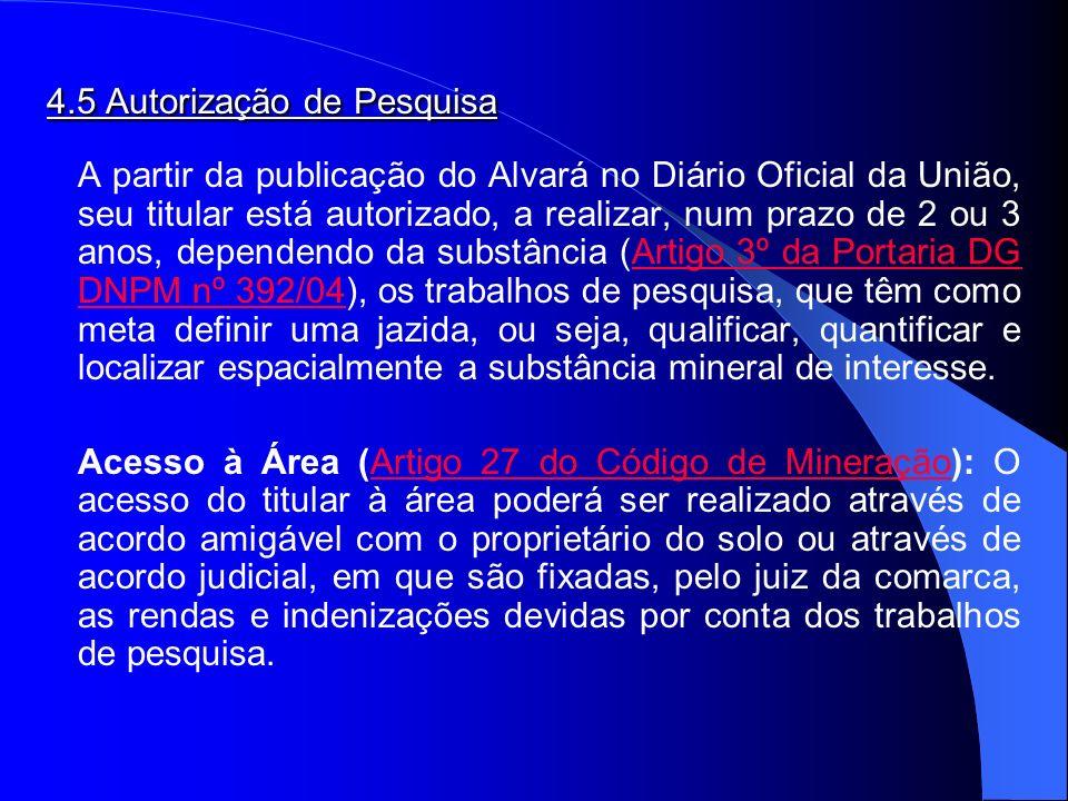 4.5 Autorização de Pesquisa A partir da publicação do Alvará no Diário Oficial da União, seu titular está autorizado, a realizar, num prazo de 2 ou 3