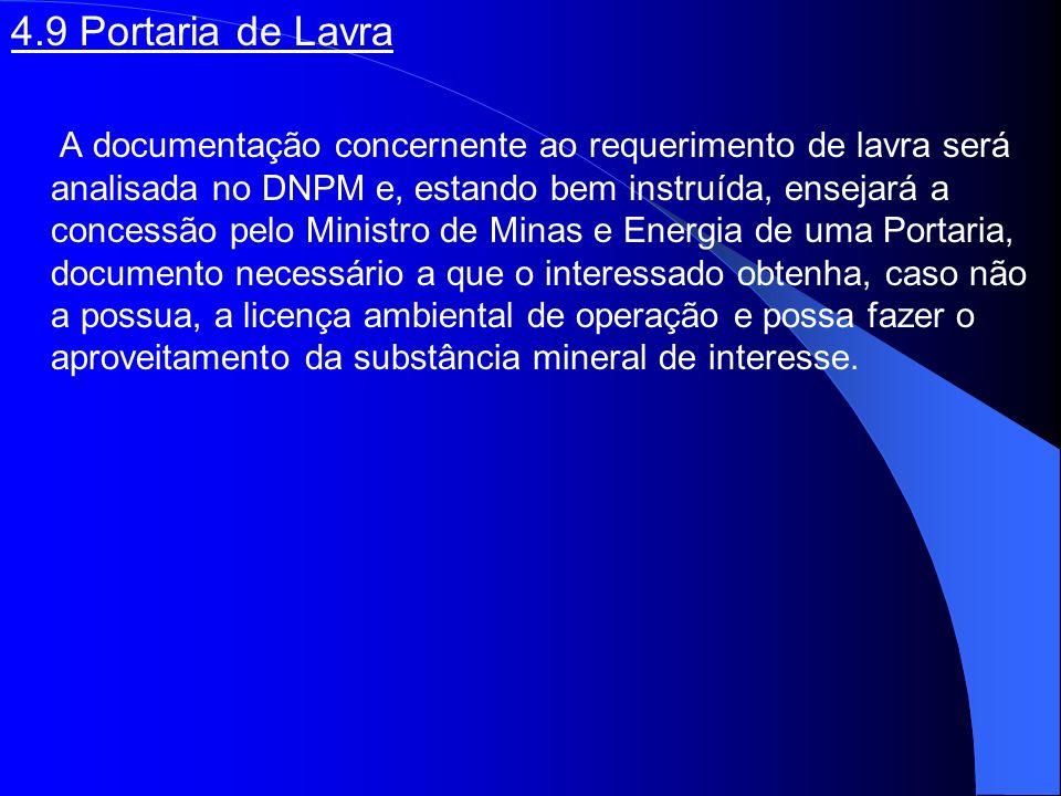 4.9 Portaria de Lavra A documentação concernente ao requerimento de lavra será analisada no DNPM e, estando bem instruída, ensejará a concessão pelo M