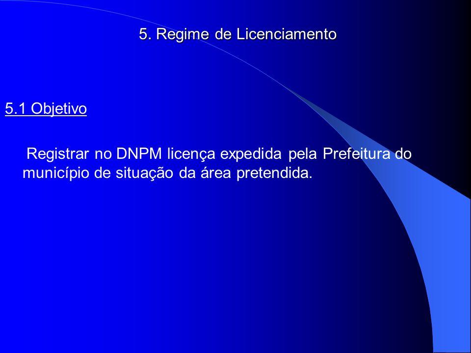 5. Regime de Licenciamento 5.1 Objetivo Registrar no DNPM licença expedida pela Prefeitura do município de situação da área pretendida.