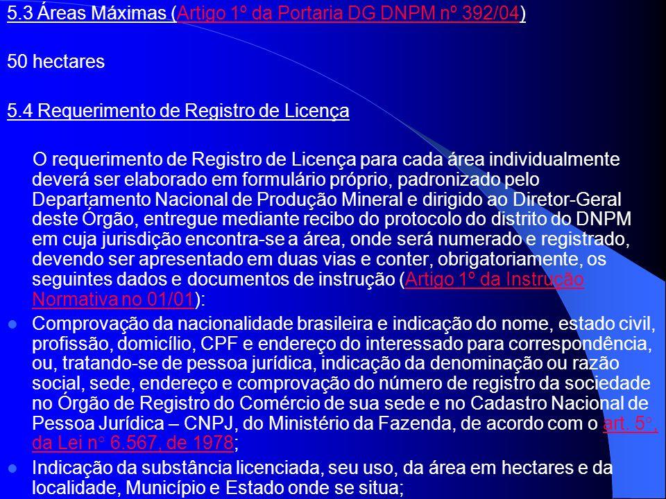 5.3 Áreas Máximas (Artigo 1º da Portaria DG DNPM nº 392/04)Artigo 1º da Portaria DG DNPM nº 392/04 50 hectares 5.4 Requerimento de Registro de Licença