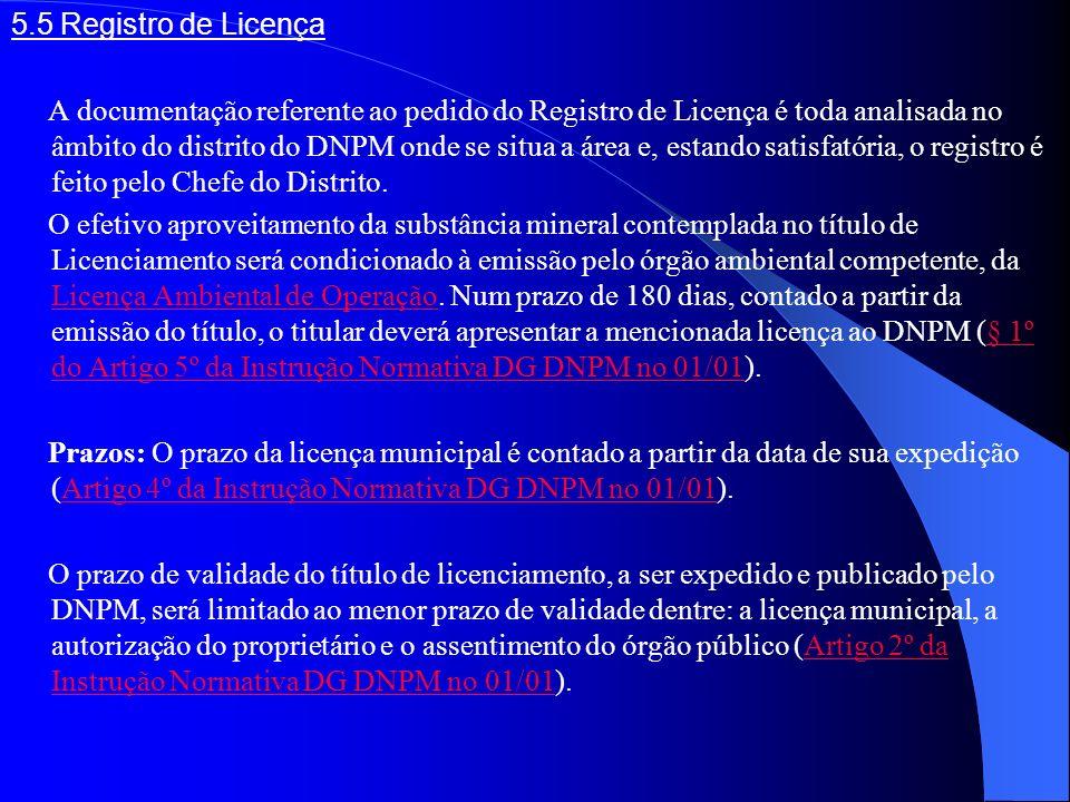 5.5 Registro de Licença A documentação referente ao pedido do Registro de Licença é toda analisada no âmbito do distrito do DNPM onde se situa a área