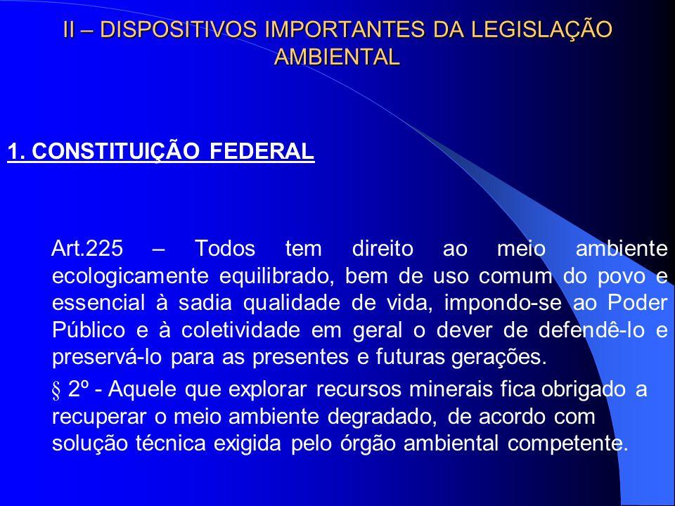 1. CONSTITUIÇÃO FEDERAL Art.225 – Todos tem direito ao meio ambiente ecologicamente equilibrado, bem de uso comum do povo e essencial à sadia qualidad