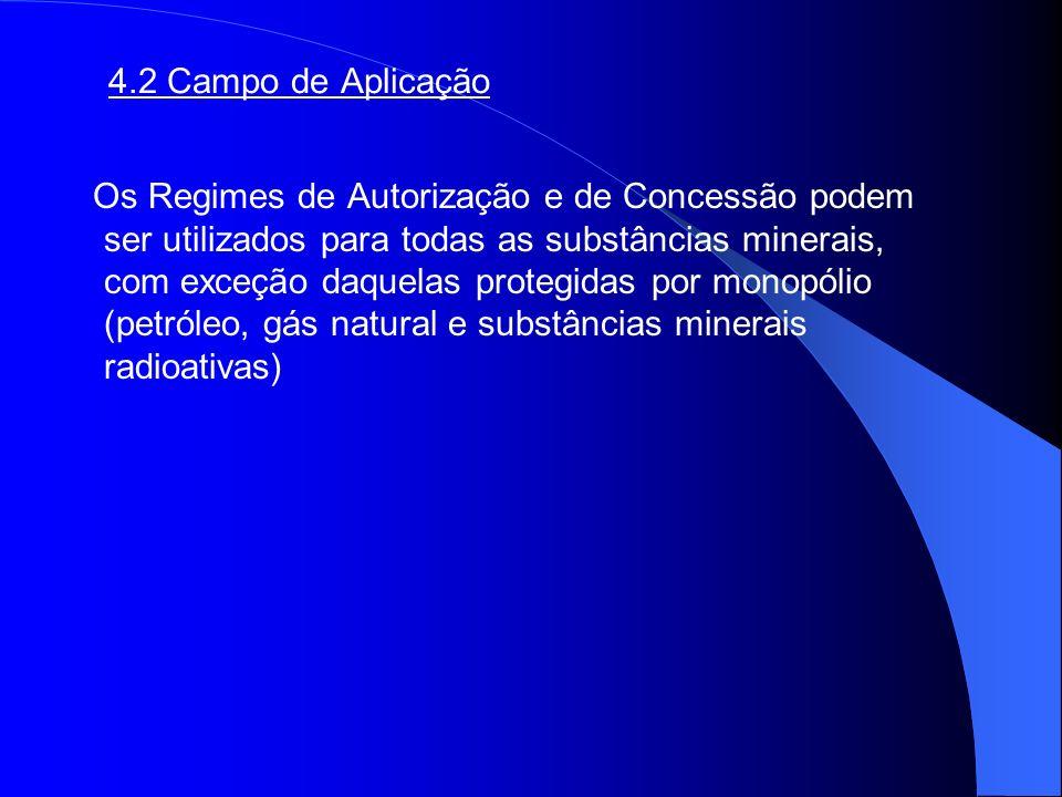 4.2 Campo de Aplicação Os Regimes de Autorização e de Concessão podem ser utilizados para todas as substâncias minerais, com exceção daquelas protegid