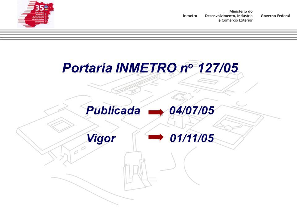 Portaria INMETRO n o 127/05 Publicada 04/07/05 Vigor 01/11/05