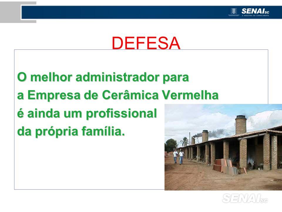 DEFESA O melhor administrador para a Empresa de Cerâmica Vermelha é ainda um profissional da própria família.