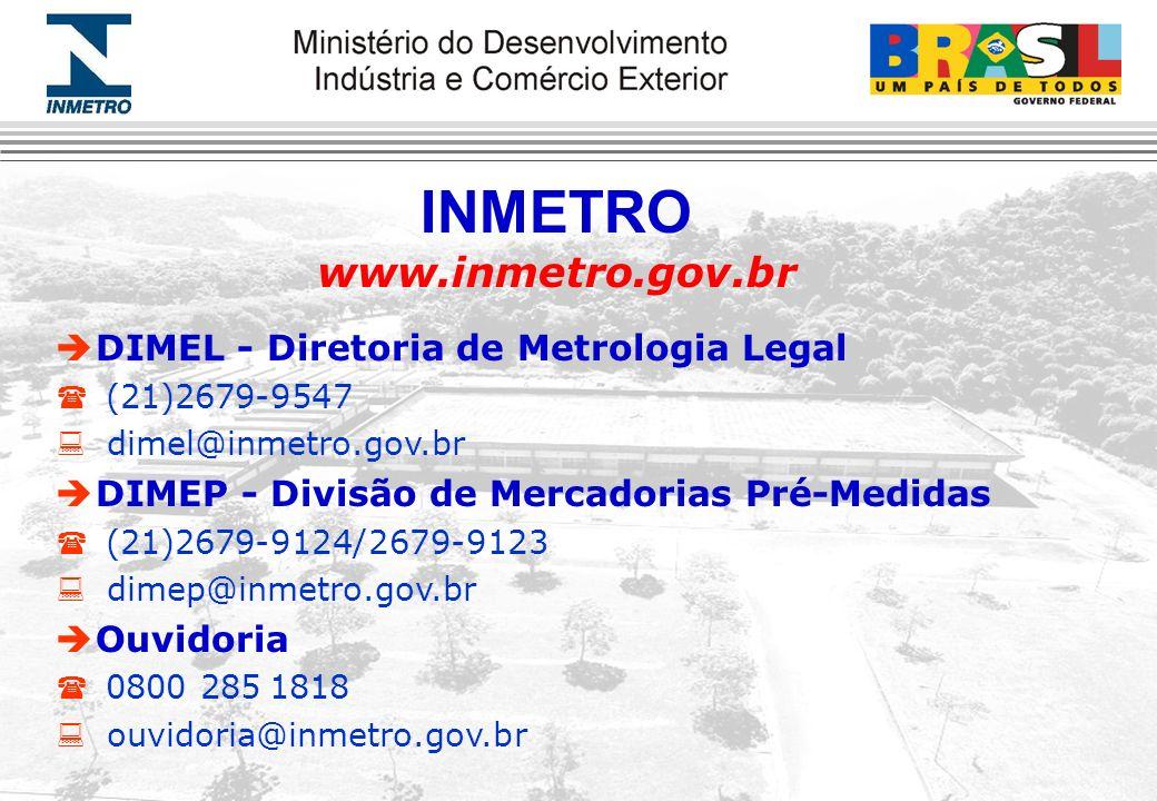 INMETRO www.inmetro.gov.br èDIMEL - Diretoria de Metrologia Legal (21)2679-9547 dimel@inmetro.gov.br èDIMEP - Divisão de Mercadorias Pré-Medidas (21)2