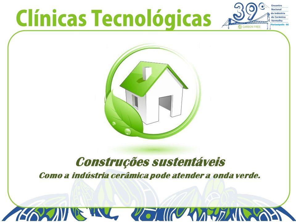 Construções sustentáveis Como a indústria cerâmica pode atender a onda verde.