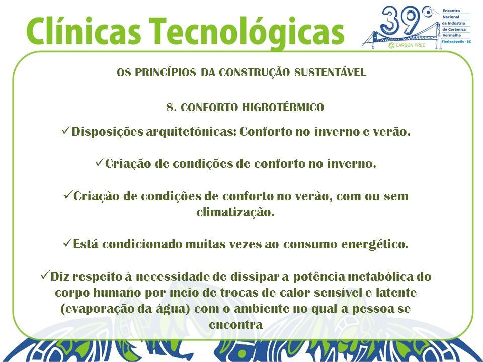 OS PRINCÍPIOS DA CONSTRUÇÃO SUSTENTÁVEL 8. CONFORTO HIGROTÉRMICO Disposições arquitetônicas: Conforto no inverno e verão. Criação de condições de conf
