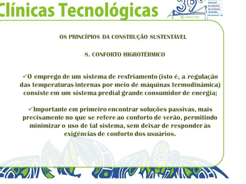 OS PRINCÍPIOS DA CONSTRUÇÃO SUSTENTÁVEL 8. CONFORTO HIGROTÉRMICO O emprego de um sistema de resfriamento (isto é, a regulação das temperaturas interna