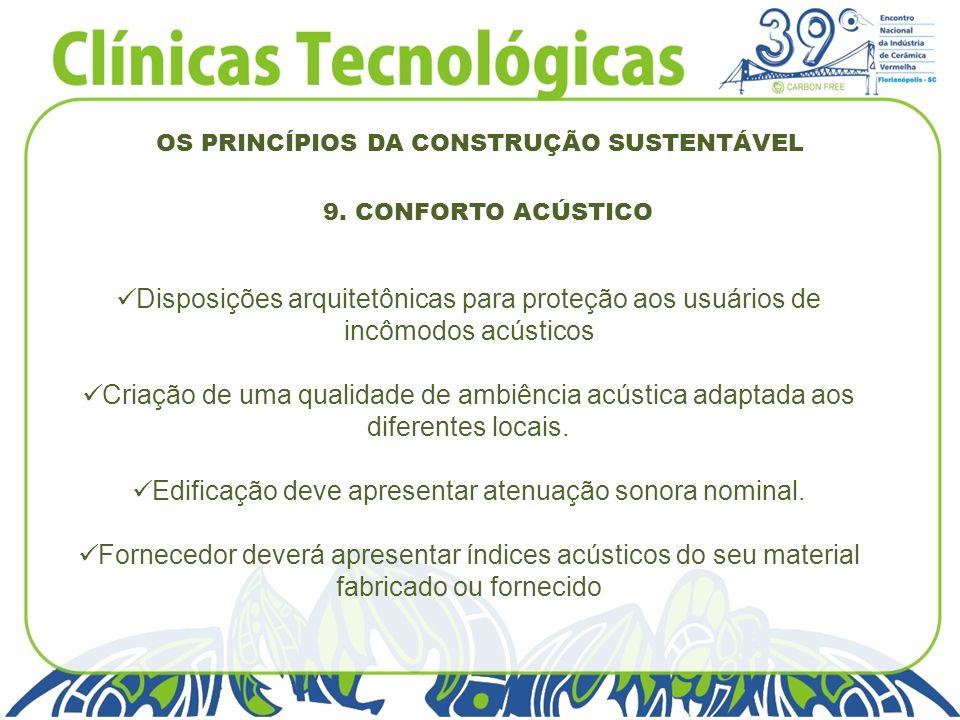 OS PRINCÍPIOS DA CONSTRUÇÃO SUSTENTÁVEL 9. CONFORTO ACÚSTICO Disposições arquitetônicas para proteção aos usuários de incômodos acústicos Criação de u