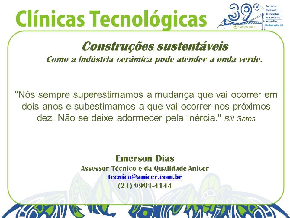 Construções sustentáveis Como a indústria cerâmica pode atender a onda verde. Emerson Dias Assessor Técnico e da Qualidade Anicer tecnica@anicer.com.b