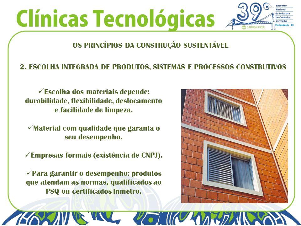 OS PRINCÍPIOS DA CONSTRUÇÃO SUSTENTÁVEL 2. ESCOLHA INTEGRADA DE PRODUTOS, SISTEMAS E PROCESSOS CONSTRUTIVOS Escolha dos materiais depende: durabilidad