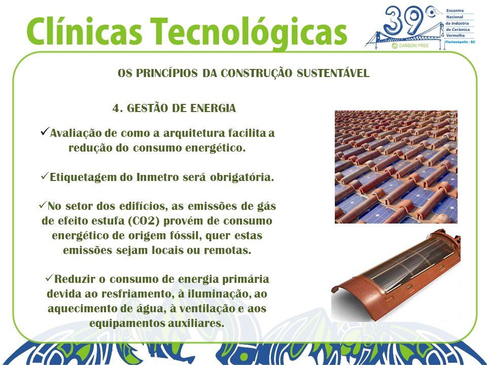OS PRINCÍPIOS DA CONSTRUÇÃO SUSTENTÁVEL 4. GESTÃO DE ENERGIA Avaliação de como a arquitetura facilita a redução do consumo energético. Etiquetagem do
