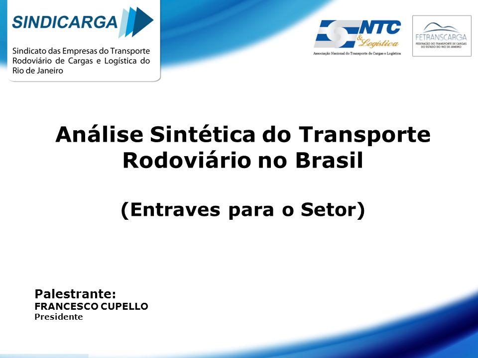 Análise Sintética do Transporte Rodoviário no Brasil (Entraves para o Setor) Palestrante: FRANCESCO CUPELLO Presidente