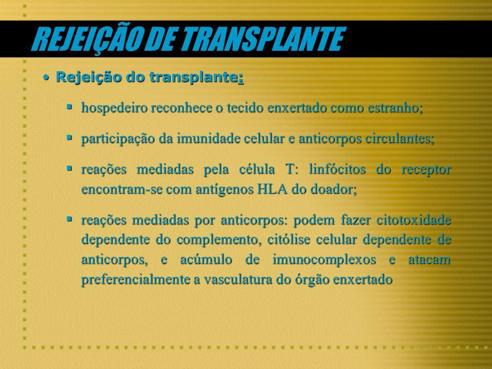 REJEIÇÃO DE TRANSPLANTE Rejeição do transplante:Rejeição do transplante: hospedeiro reconhece o tecido enxertado como estranho; hospedeiro reconhece o