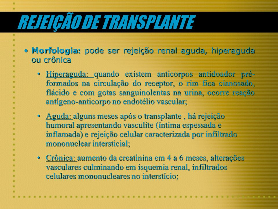 REJEIÇÃO DE TRANSPLANTE Morfologia: pode ser rejeição renal aguda, hiperaguda ou crônicaMorfologia: pode ser rejeição renal aguda, hiperaguda ou crôni