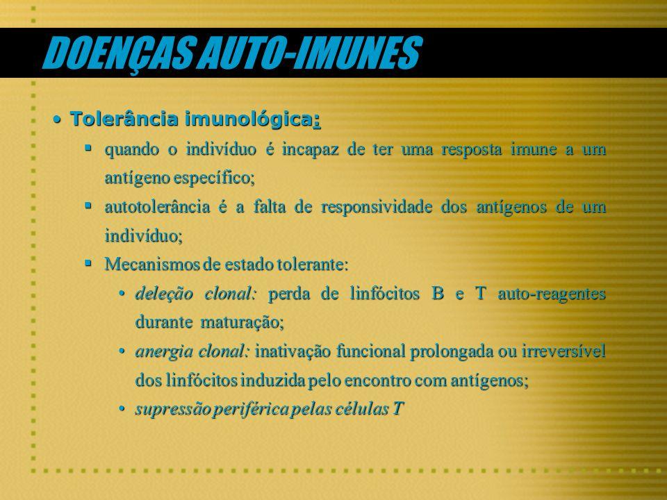DOENÇAS AUTO-IMUNES Tolerância imunológica:Tolerância imunológica: quando o indivíduo é incapaz de ter uma resposta imune a um antígeno específico; qu