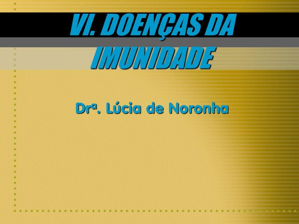 VI. DOENÇAS DA IMUNIDADE Dr a. Lúcia de Noronha