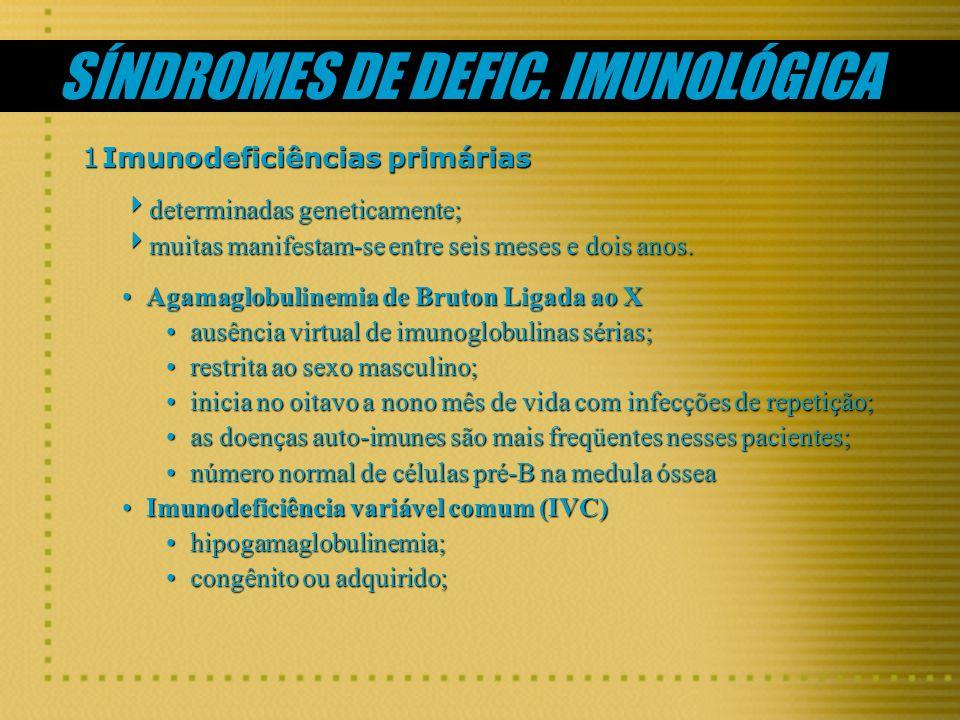 SÍNDROMES DE DEFIC. IMUNOLÓGICA 1Imunodeficiências primárias determinadas geneticamente; determinadas geneticamente; muitas manifestam-se entre seis m