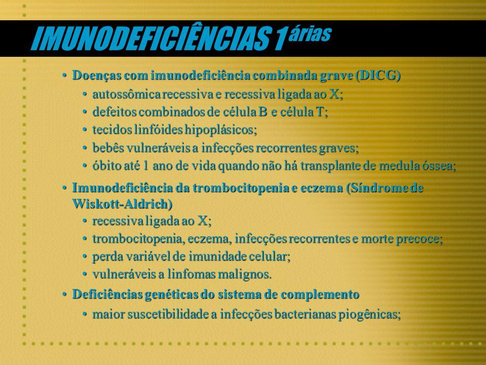 IMUNODEFICIÊNCIAS 1 árias Doenças com imunodeficiência combinada grave (DICG)Doenças com imunodeficiência combinada grave (DICG) autossômica recessiva