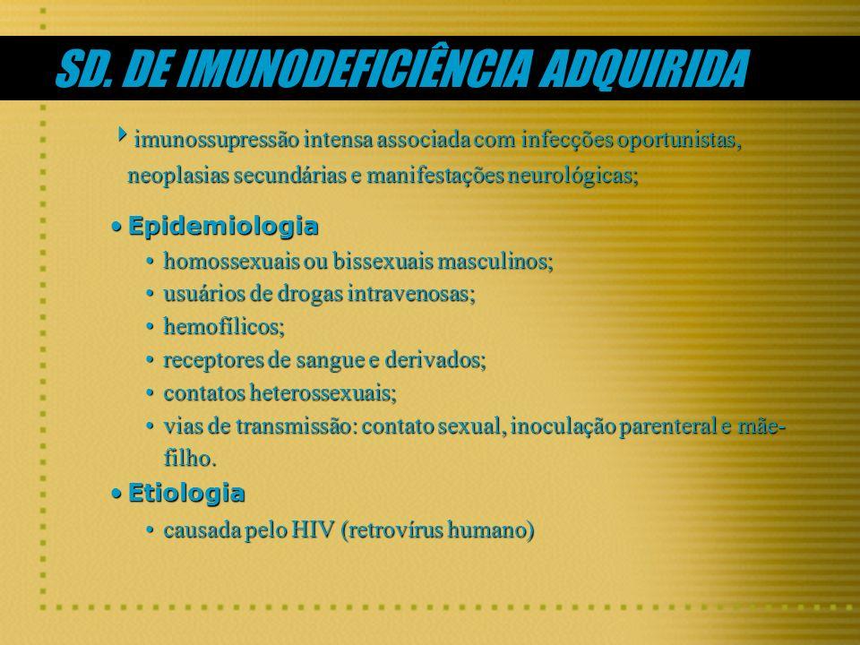 SD. DE IMUNODEFICIÊNCIA ADQUIRIDA imunossupressão intensa associada com infecções oportunistas, neoplasias secundárias e manifestações neurológicas; i
