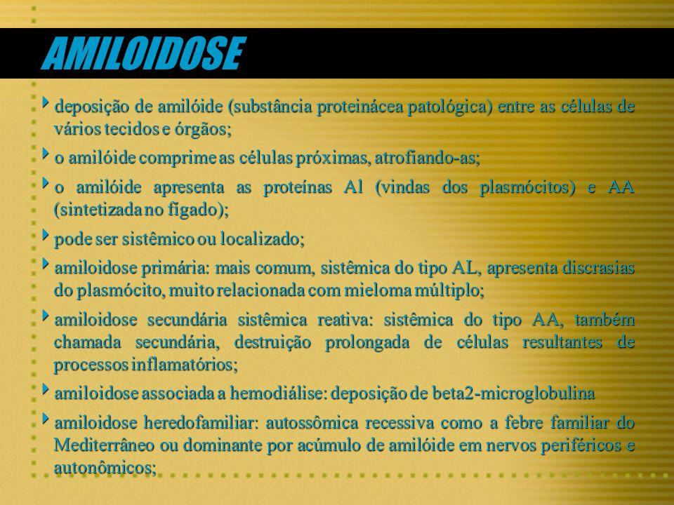 AMILOIDOSE deposição de amilóide (substância proteinácea patológica) entre as células de vários tecidos e órgãos; deposição de amilóide (substância pr