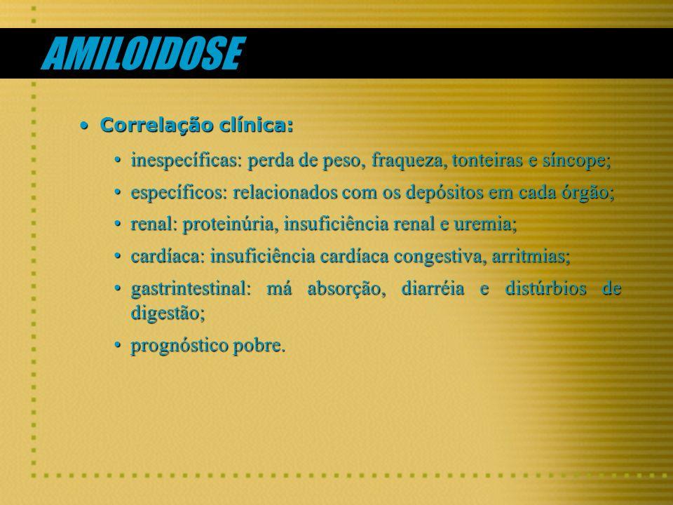 AMILOIDOSE Correlação clínica:Correlação clínica: inespecíficas: perda de peso, fraqueza, tonteiras e síncope;inespecíficas: perda de peso, fraqueza,