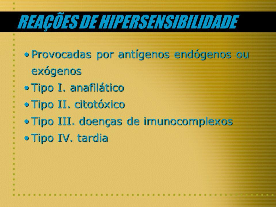 REAÇÕES DE HIPERSENSIBILIDADE Provocadas por antígenos endógenos ou exógenosProvocadas por antígenos endógenos ou exógenos Tipo I. anafiláticoTipo I.