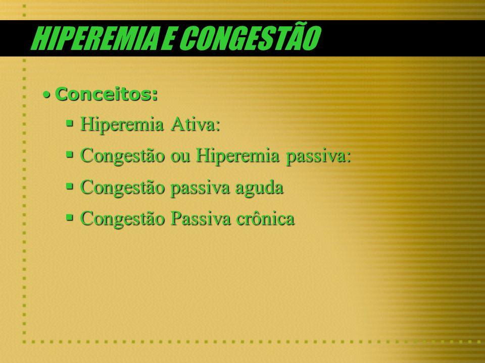 HIPEREMIA E CONGESTÃO Conceitos:Conceitos: Hiperemia Ativa: Hiperemia Ativa: Congestão ou Hiperemia passiva: Congestão ou Hiperemia passiva: Congestão