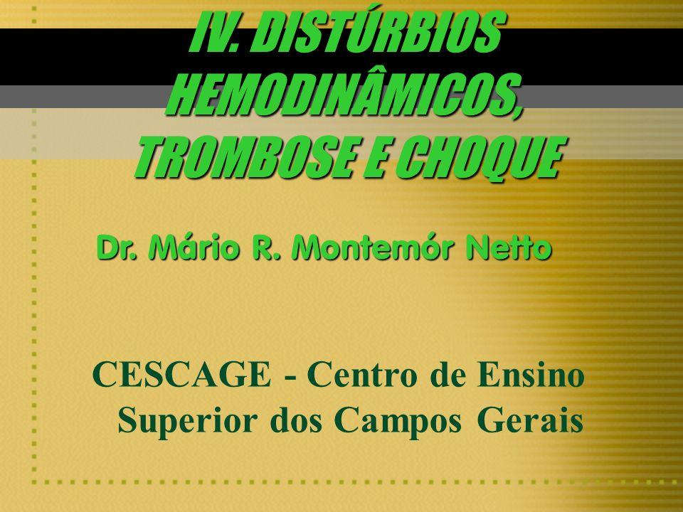 IV. DISTÚRBIOS HEMODINÂMICOS, TROMBOSE E CHOQUE CESCAGE - Centro de Ensino Superior dos Campos Gerais Dr. Mário R. Montemór Netto