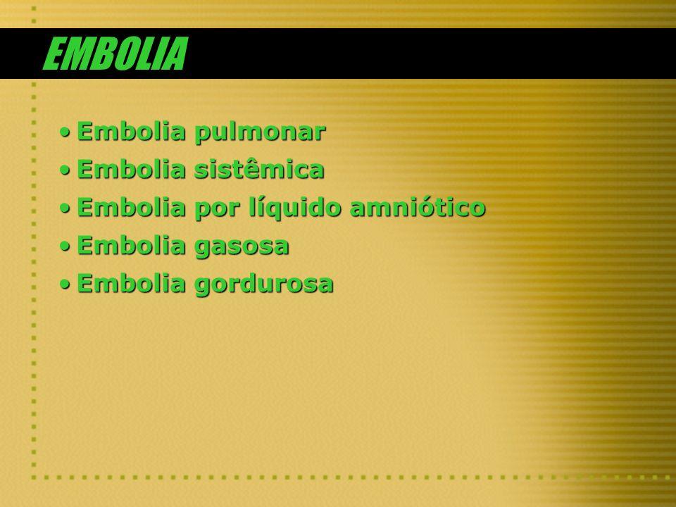 EMBOLIA Embolia pulmonarEmbolia pulmonar Embolia sistêmicaEmbolia sistêmica Embolia por líquido amnióticoEmbolia por líquido amniótico Embolia gasosaE