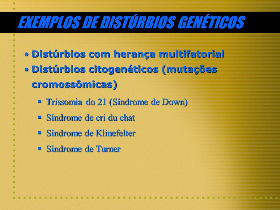 EXEMPLOS DE DISTÚRBIOS GENÉTICOS Distúrbios com herança multifatorialDistúrbios com herança multifatorial Distúrbios citogenéticos (mutações cromossôm