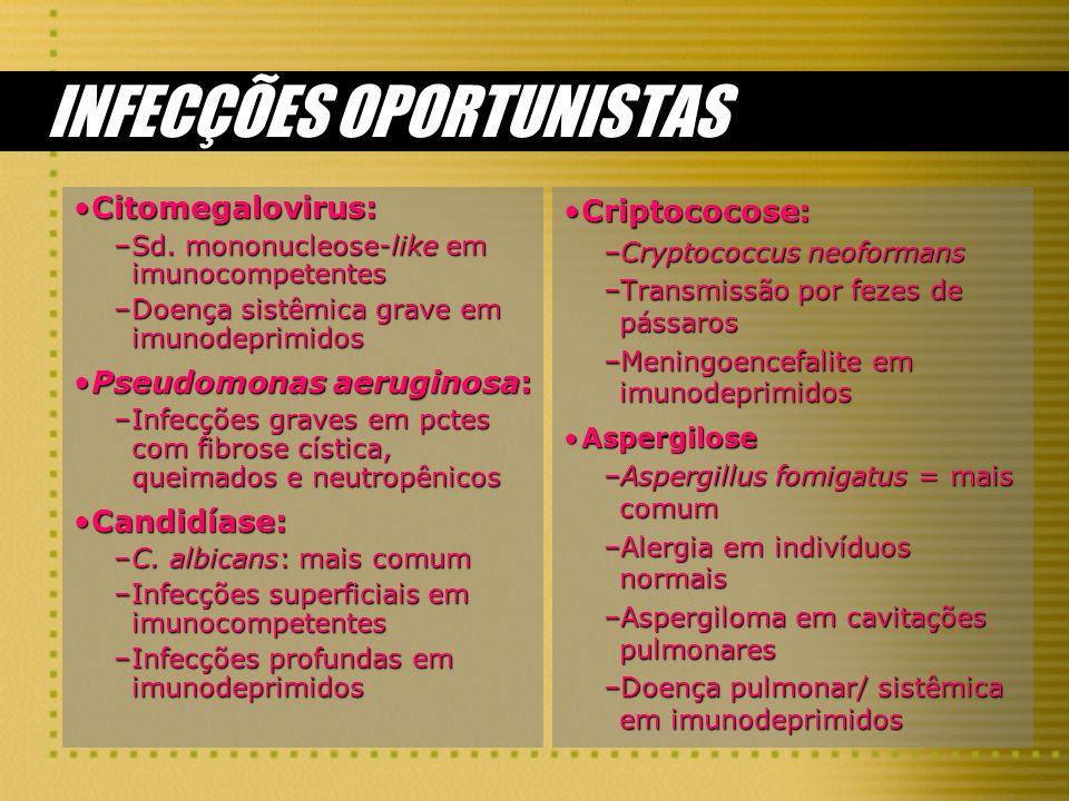 INFECÇÕES OPORTUNISTAS Citomegalovirus:Citomegalovirus: –Sd. mononucleose-like em imunocompetentes –Doença sistêmica grave em imunodeprimidos Pseudomo