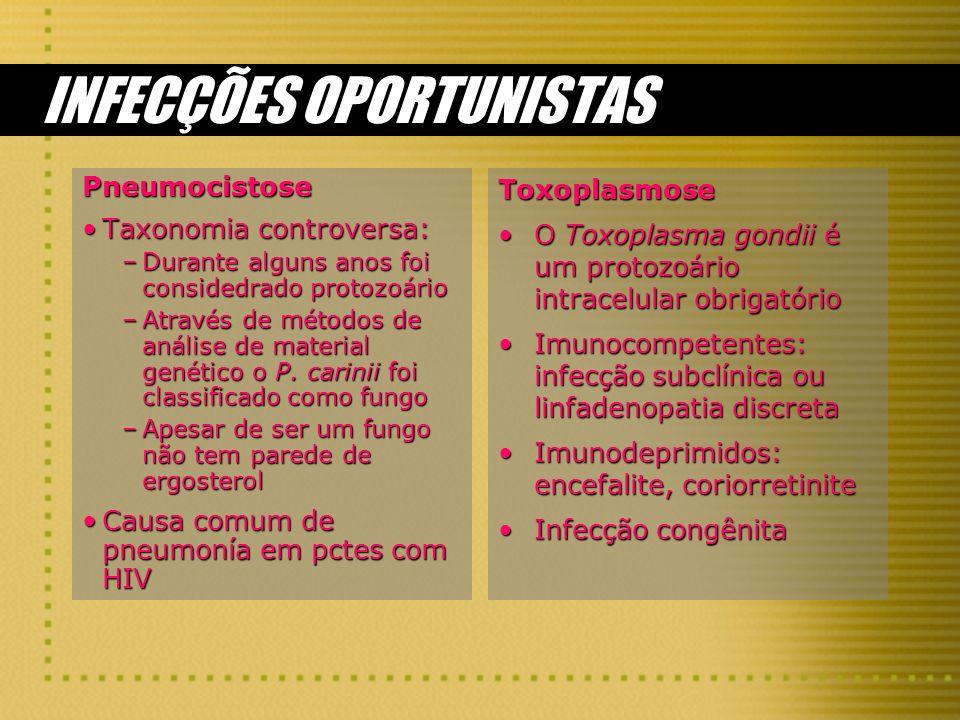 INFECÇÕES OPORTUNISTAS Pneumocistose Taxonomia controversa:Taxonomia controversa: –Durante alguns anos foi considedrado protozoário –Através de método