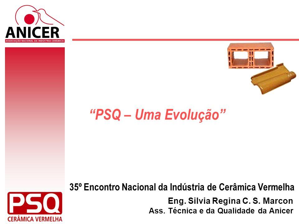 PSQ – Uma Evolução Eng. Silvia Regina C. S. Marcon Ass. Técnica e da Qualidade da Anicer 35º Encontro Nacional da Indústria de Cerâmica Vermelha