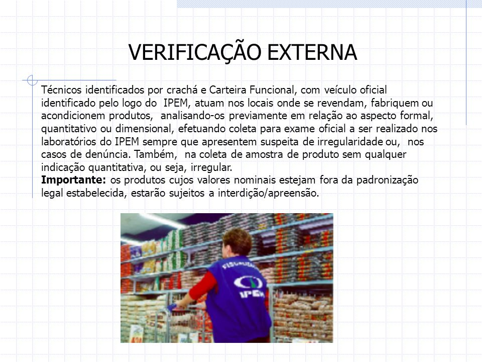 EXAME QUANTITATIVO/DIMENSIONAL A determinação do Valor Efetivo (real do produto) é realizada segundo os regulamentos metrológicos em vigor.