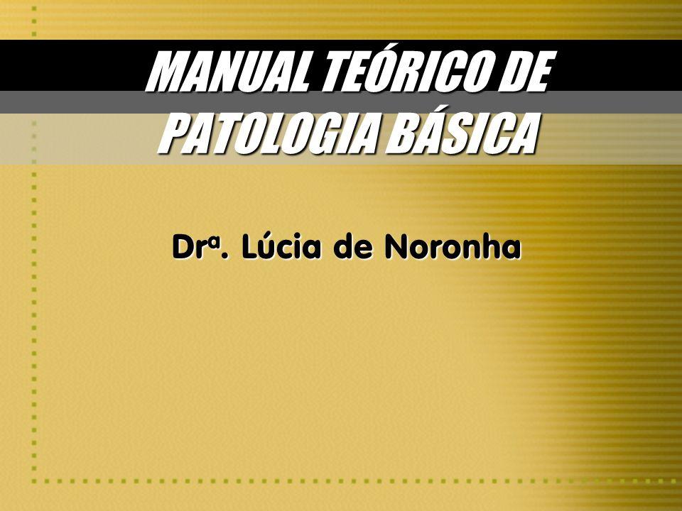 MANUAL TEÓRICO DE PATOLOGIA BÁSICA Dr a. Lúcia de Noronha