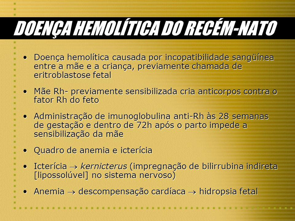 DOENÇA HEMOLÍTICA DO RECÉM-NATO Doença hemolítica causada por incopatibilidade sangüínea entre a mãe e a criança, previamente chamada de eritroblastos