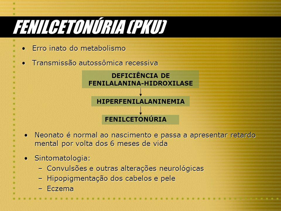 FENILCETONÚRIA (PKU) Erro inato do metabolismoErro inato do metabolismo Transmissão autossômica recessivaTransmissão autossômica recessiva Neonato é n
