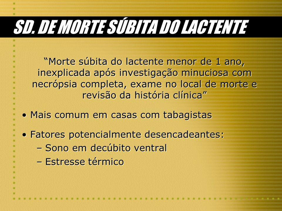 SD. DE MORTE SÚBITA DO LACTENTE Morte súbita do lactente menor de 1 ano, inexplicada após investigação minuciosa com necrópsia completa, exame no loca