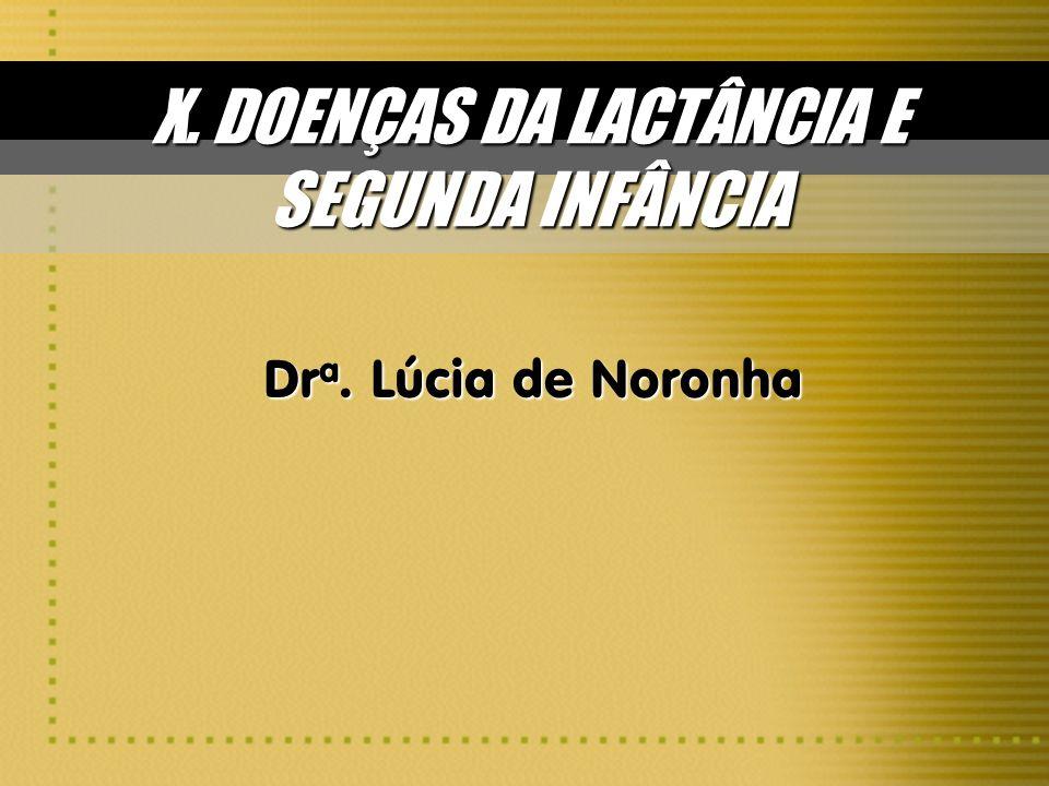 X. DOENÇAS DA LACTÂNCIA E SEGUNDA INFÂNCIA Dr a. Lúcia de Noronha