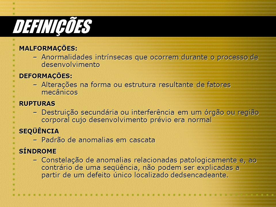 DEFINIÇÕES MALFORMAÇÕES: –Anormalidades intrínsecas que ocorrem durante o processo de desenvolvimento DEFORMAÇÕES: –Alterações na forma ou estrutura r