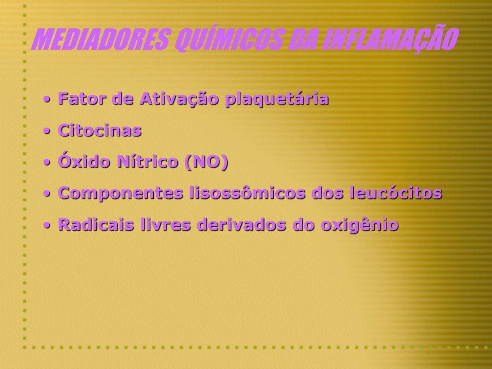 MEDIADORES QUÍMICOS DA INFLAMAÇÃO Fator de Ativação plaquetáriaFator de Ativação plaquetária CitocinasCitocinas Óxido Nítrico (NO)Óxido Nítrico (NO) C